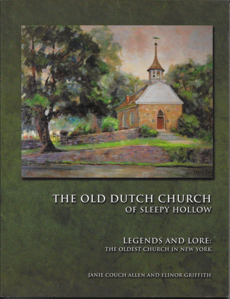 The Old Dutch Church of Sleepy Hollow: Legends and Lore of the Oldest Church in New York. Janie Couch Allen, Elinor Griffith.
