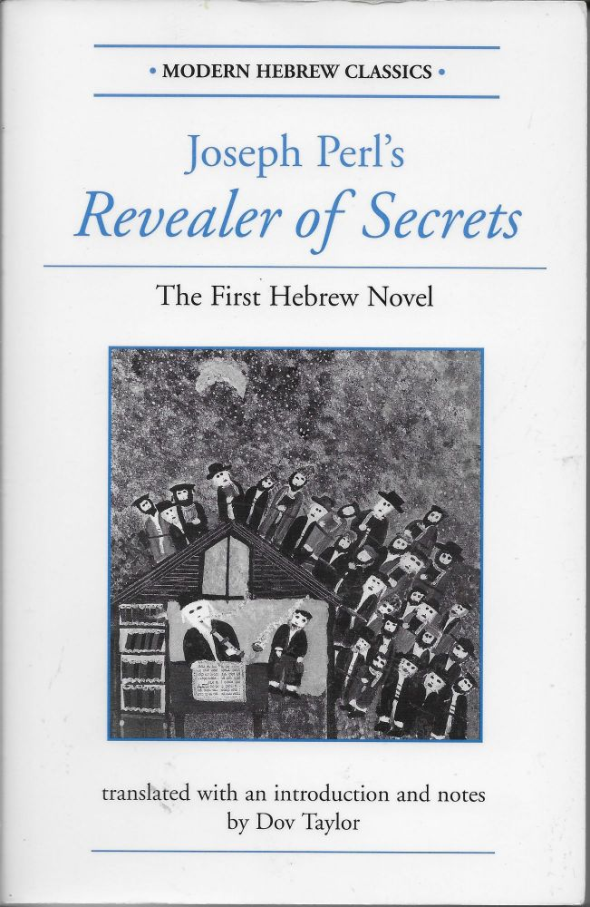 Revealer of Secrets: The First Hebrew Novel. Joseph Perl, Dov Taylor.