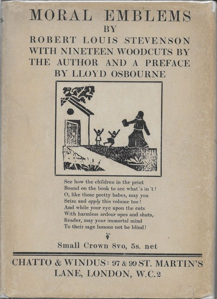 Moral Emblems & Other Poems Written and Illustrated with Woodcuts by Robert Louis Stevenson, First Printed at the Davos Press by Lloyd Osbourne and with a Preface by the Same. Robert Louis Stevenson.