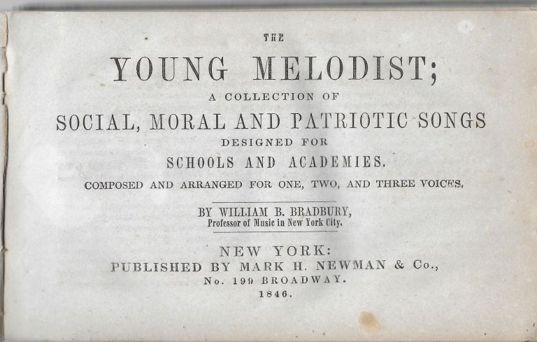 The Young Melodist: A Collection of Social, Moral and Patriotic Songs Designed for Schools and Academies. Composed and Arranged for One, Two, and Three Voices. William B. Bradbury.