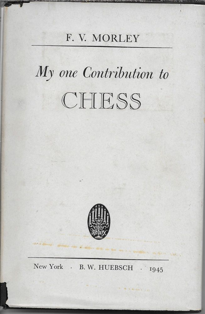 My One Contribution to Chess. F. V. Morley.