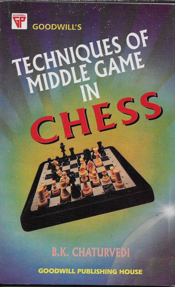 Techniques of the Middle Game in Chess. B. K. Chaturvedi.