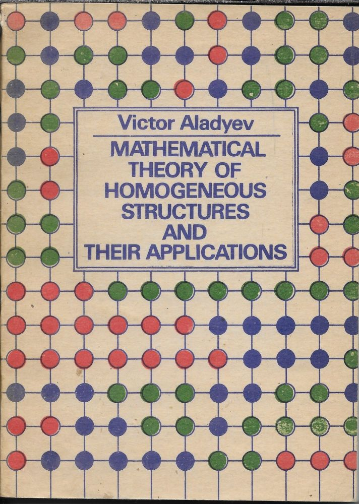 Mathematical Theory of Homogeneous Structures and their Applications. V. Z. Aladyev.