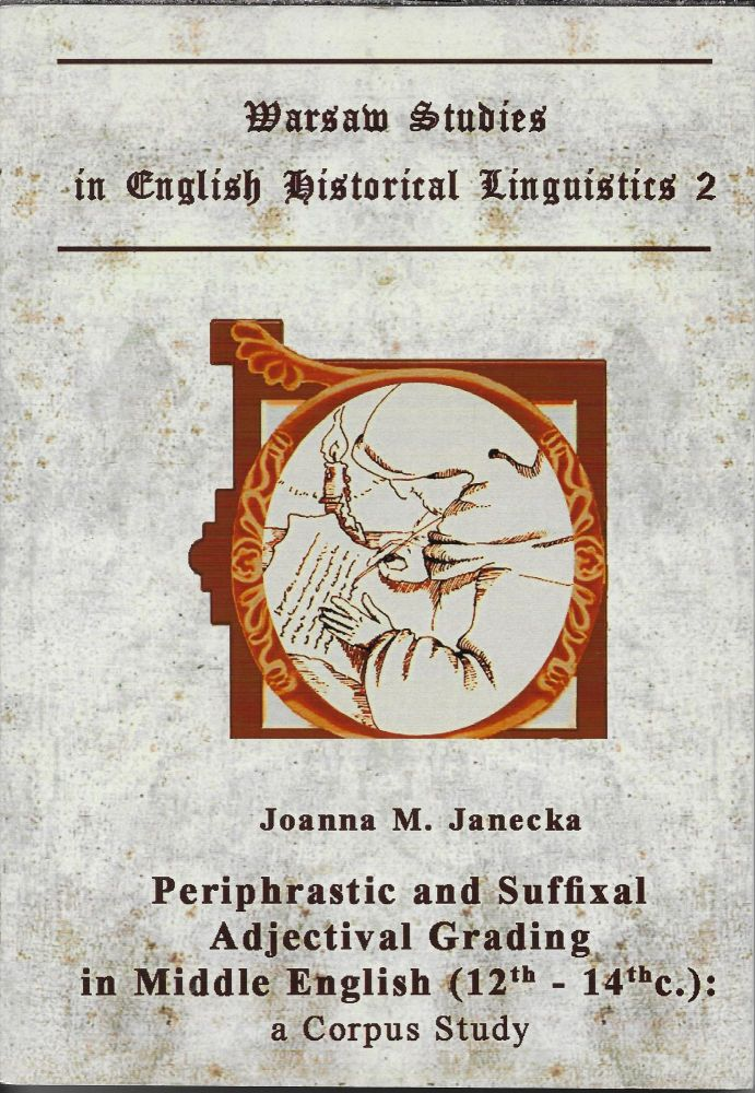 Periphrastic and Suffixal Adjectival Grading in Middle English (12th - 14th C.): A Corpus Study. Joanna M. Janecka.