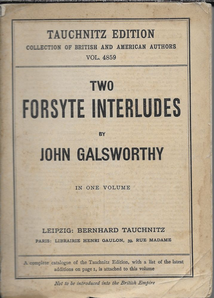 Two Forsyte Interludes: A Silent Wooing / Passers By. John Galsworthy.