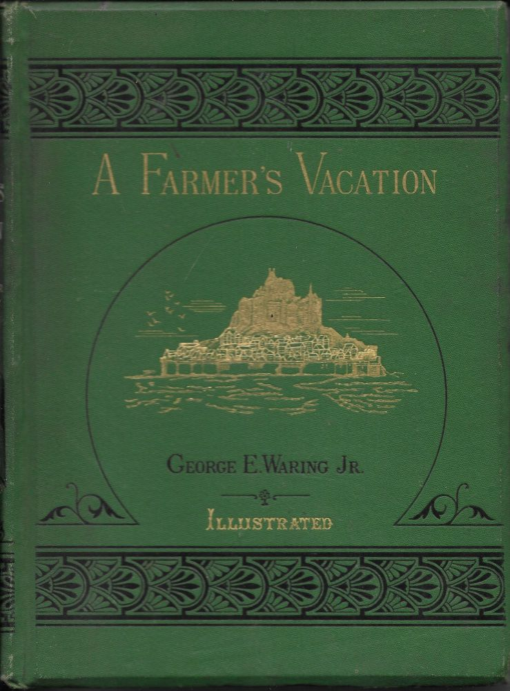 The Farmer's Vacation: Reprinted (with Addiitons) form Scribner's Monthly. George E. Waring, Jr.
