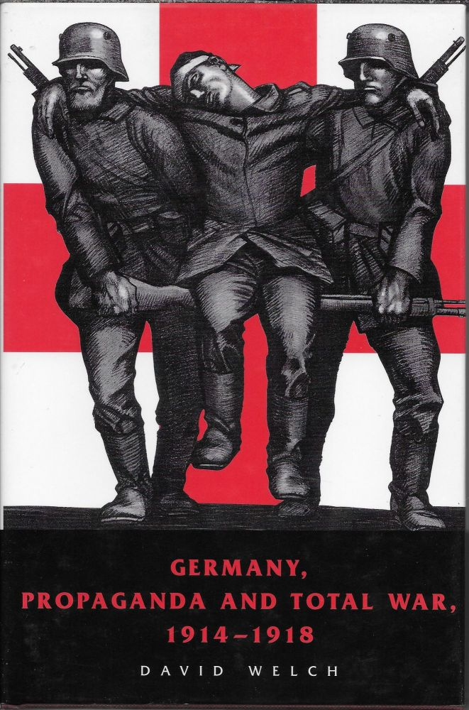 Germany, Propaganda and Total War, 1914-1918: The Sins of Omission. David Welch.