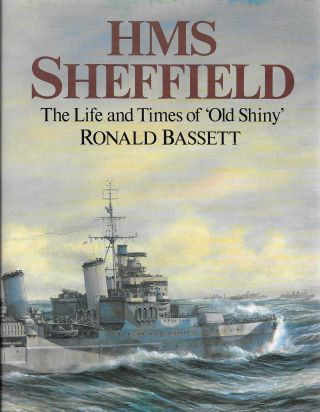 HMS Sheffield: The Life and Times of Old Shiny. Ronald Bassett