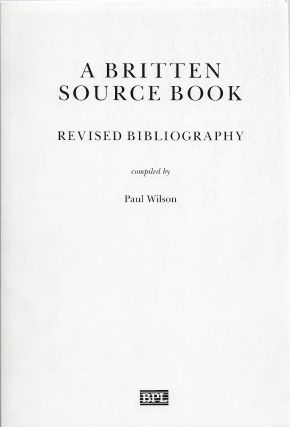 A Britten Source Book: Revised Bibliography. Paul compiler Wilson