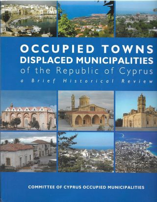 Occupied Towns Displaced Municipalities of the Republic of Cyprus: A Brief Historical Review. Savvas Kokkinos.