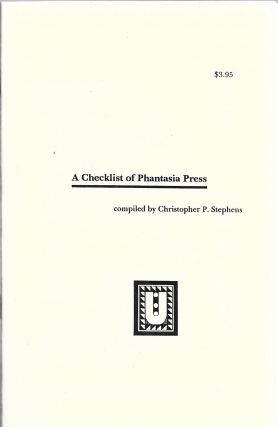 A Checklist of Phantasia Press. Christopher P. Stephens