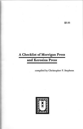 A Checklist of Morrigan Press and Kerosina Press. Christopher P. Stephens