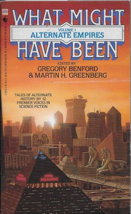 What Might Have Been? Volume 1: Alternate Empires. Gregory Benford, Martin H. Greenberg