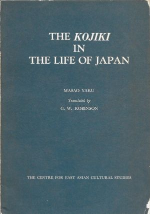 The Kojiki in the Life of Japan. Masao Yaku, G W. Robinson