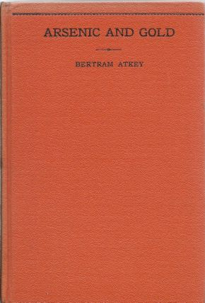 Arsenic and Gold. Bertram Atkey