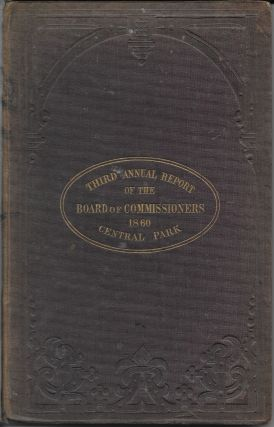 Third Annual Report of the Board of Commissioners of the Central Park, January, 1860. Andrew H....