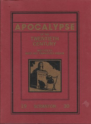 Apocalypse, Or, The Revelation of the XXth Century. Composed of Two Parts: ...