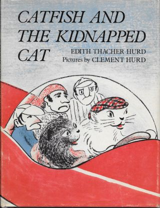 Catfish and the Kidnapped Cat. Edith Thatcher with Hurd, Clement Hurd