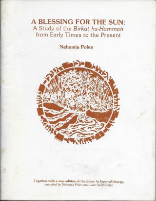 A Blessing for the Sun: a Study of the Birkat Ha-Hammah from Early Times to the Present. Nehemia...