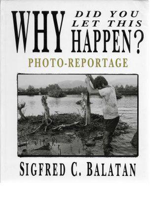 Why Did You Let This Happen? Photo-Reportage. Sigfred C. Balatan