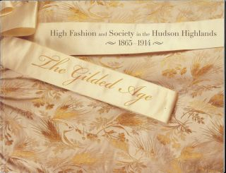 The Gilded Age: High Fashion and Society in the Hudson Highlands, 1865-1914. Lourdes M. Font,...