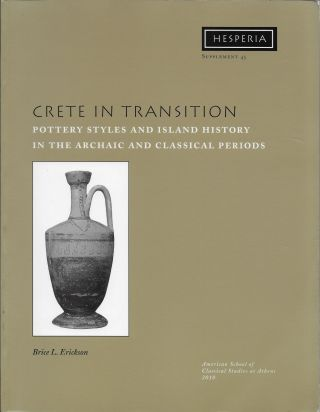 Crete in Transition: Pottery Styles and Island History in the Archaic and Classical Periods....