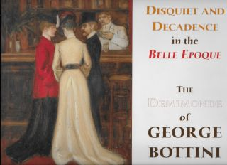 Disquiet and Decadence in the Belle Epoque: The Demimonde of George Bottini. George Bottini