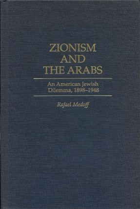 Zionism and the Arabs: An American Jewish Dilemma, 1898-1948. Rafael Medoff