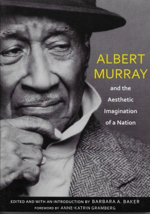 Albert Murray and the Aesthetic Imagination of a Nation. Barbara A. Baker