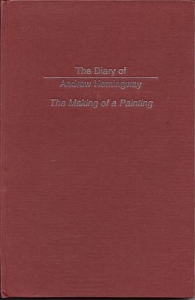 The Diary of Andrew Hemingway: The Making of a Painting. Andrew Hemingway