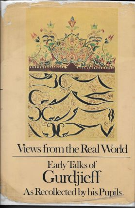 Views from the Real World: Early Talks of Gurdjieff as Recollected by His Pupils. G. I. Gurdjieff