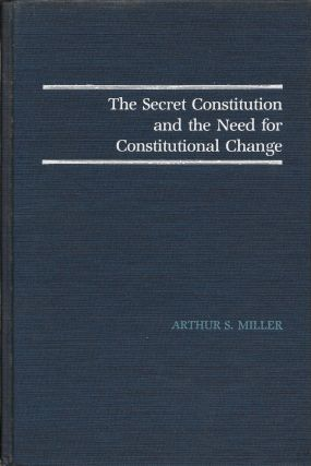 The Secret Constitution and the Need for Constitutional Change. Arthur S. Miller
