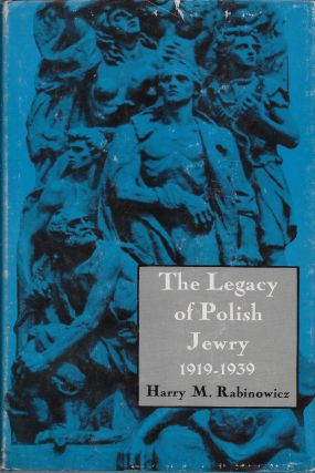 The Legacy of Polish Jewry: A History of Polish Jews in the Inter-War Years 1919-1939. Harry M....