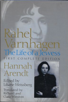 Rahel Varnhagen: The Life of a Jewess, First Complete Edition. Hannah Arendt, Richard and Clara...