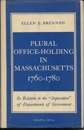 Plural Office-Holding in Massachusetts 1760-1780: Its Relation to the 'Sepearation' of...
