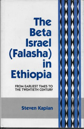 The Beta Israel (Falasha) in Ethiopia: From Earliest Times to the Twentieth Century. Steven Kaplan