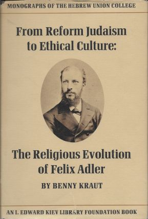 From Reform Judaism to Ethical Culture: The Religious Evolution of Felix Adler. Benny Kraut