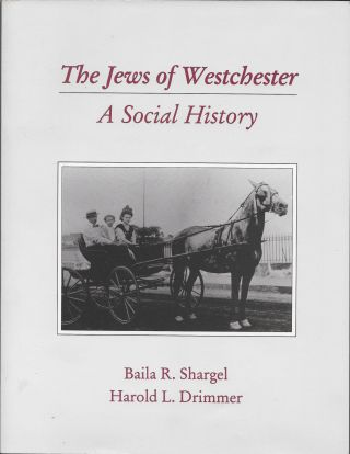 The Jews of Westchester: A Social History. Baila Round Shargel, Harold L. Drimmer