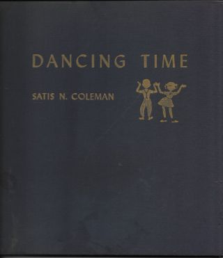 Dancing Time: Music for Rhythmic Activities of Children. Satis N. with Coleman, Vana Earle