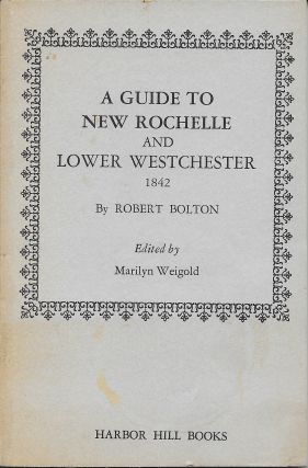 Guide to New Rochelle and Its Vicinity: Pelham, West Chester, West Farms Morrissania, Fordham,...