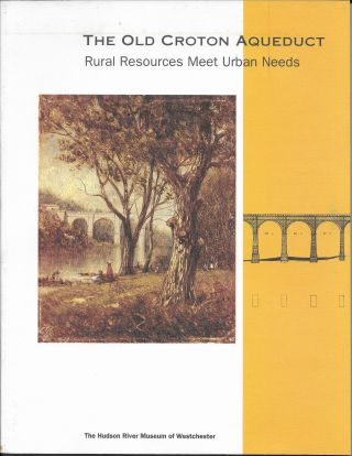 The Old Croton Aqueduct: Rural Resources Meet Urban Needs. Old Croton Aqueduct
