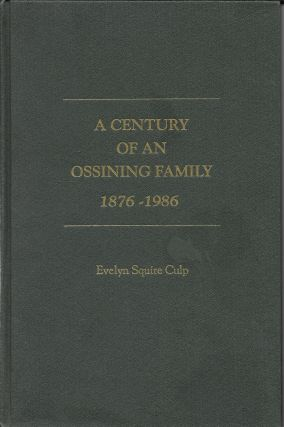 A Century of an Ossining Family, 1876-1986. Evelyn Squire Culp
