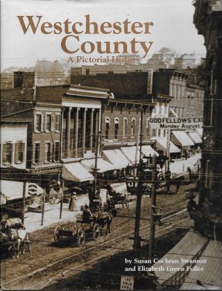 Westchester County: A Pictorial History. Susan Cochran Swanson, Elizabeth Green Fuller