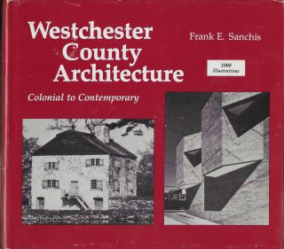 American Architecture, Westchester County, New York: Colonial to Contemporary. Frank E. Sanchis