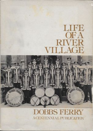 Life of a RIver Village: Dobbs Ferry, a Centennial Publication. William J. Blanck