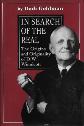 In Search of the Real: The Origins and Originality of D.W. Winnicott. Dodi Goldman