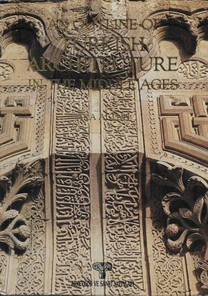 An Outline of Turkish Architecture in the Middle Ages. Ara Altun