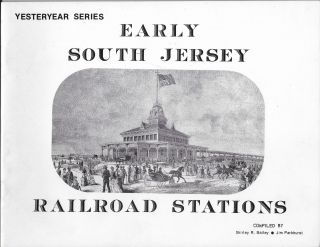 Early South Jersey Railroad Stations. Shirley R. Bailey, Jim Parkhurst