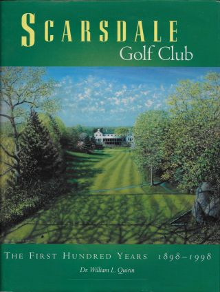 Scarsdale Golf Club: The First Hundred Years 1898-1998. Dr. William L. Quirin