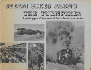 Steam Pikes Along the Turnpikes: A Pictorial Pageant of Steam Tourist Rail Lines in America's...